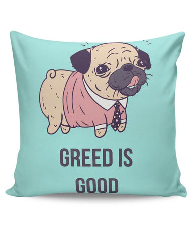 Greed Is Good | Pug Lovers Cushion Cover Online India
