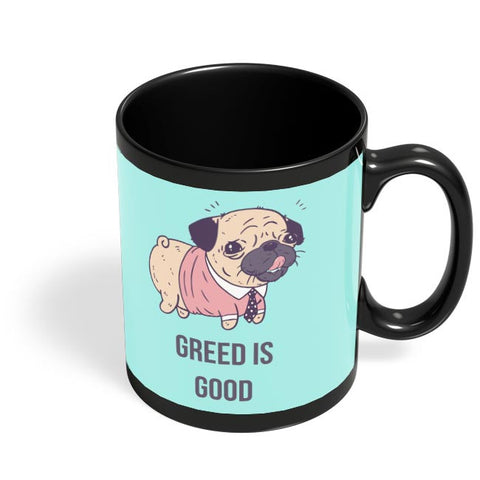 Greed Is Good | Pug Lovers Black Coffee Mug Online India