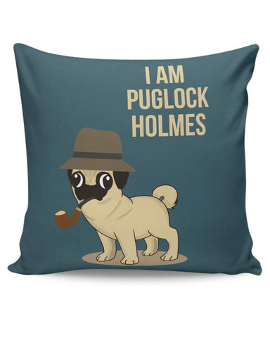 I Am Puglock Holmes | For Pug Lovers Cushion Cover Online India
