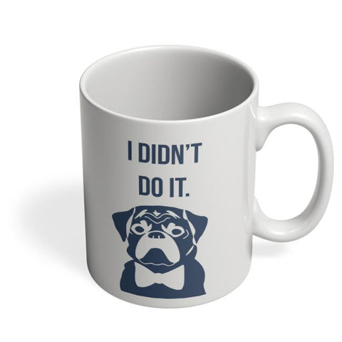 I Didn'T Do It | Cute Pug Illustration Coffee Mug Online India