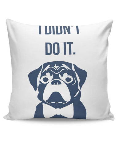 I Didn'T Do It | Cute Pug Illustration Cushion Cover Online India