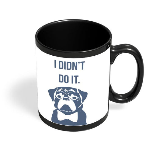 I Didn'T Do It | Cute Pug Illustration Black Coffee Mug Online India