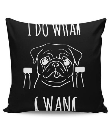 I Do What I Want To Do | For Pug Lovers Cushion Cover Online India