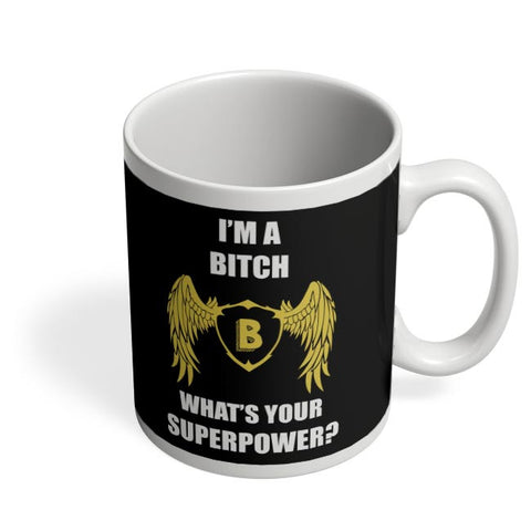 I Am A Bitch | What'S Your Superpower Coffee Mug Online India