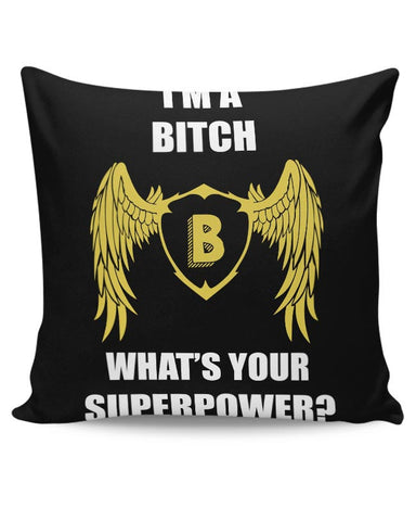 I Am A Bitch | What'S Your Superpower Cushion Cover Online India