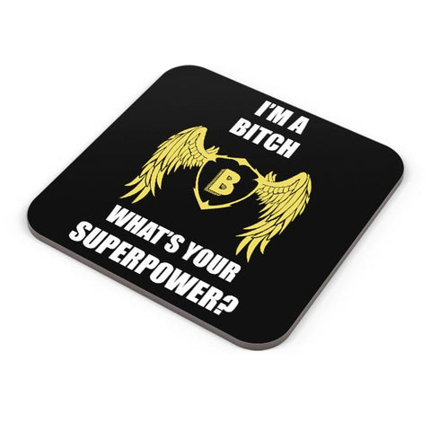 I Am A Bitch | What'S Your Superpower Coaster Online India