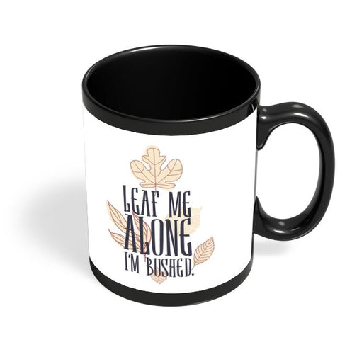 Leaf Me Alone | I Am Bushed Black Coffee Mug Online India