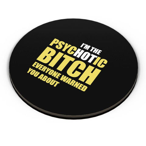 I Am The Psychotic Bitch Everyone Warned You About Fridge Magnet Online India
