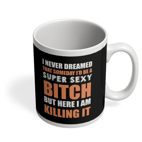 Super Sexy Bitch Here Killing It |  For Girls Or Women Coffee Mug Online India