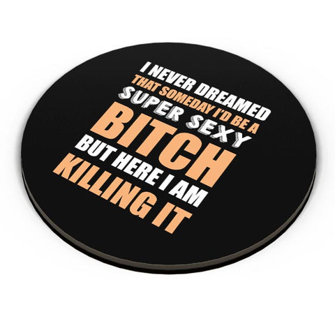Super Sexy Bitch Here Killing It |  For Girls Or Women Fridge Magnet Online India
