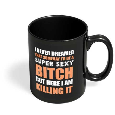 Super Sexy Bitch Here Killing It |  For Girls Or Women Black Coffee Mug Online India