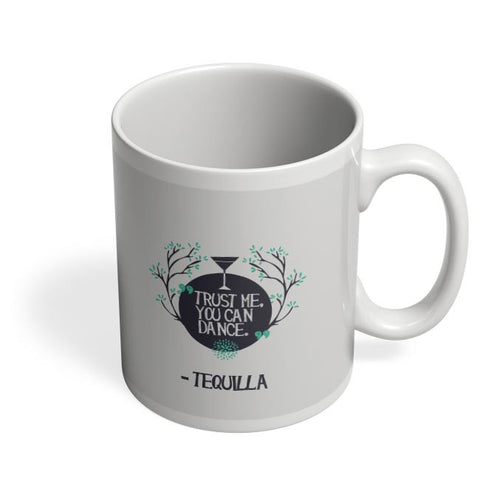Trust Me You Can Dance - Tequila Coffee Mug Online India