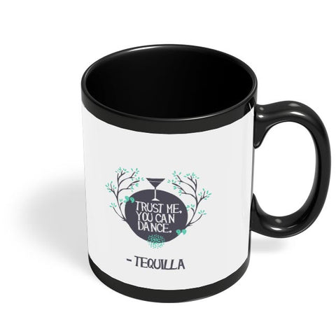 Trust Me You Can Dance - Tequila Black Coffee Mug Online India
