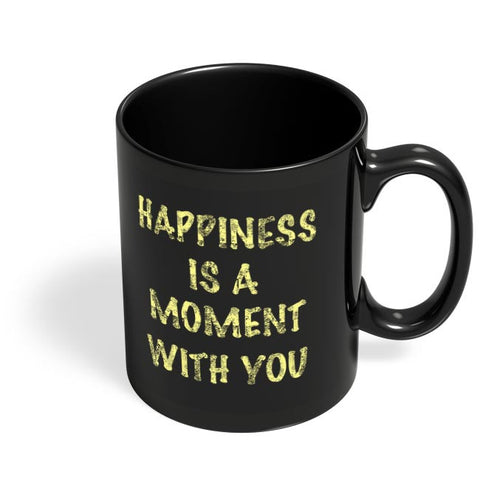 Happiness Is A Moment With You | For Her Valentine'S Day Black Coffee Mug Online India