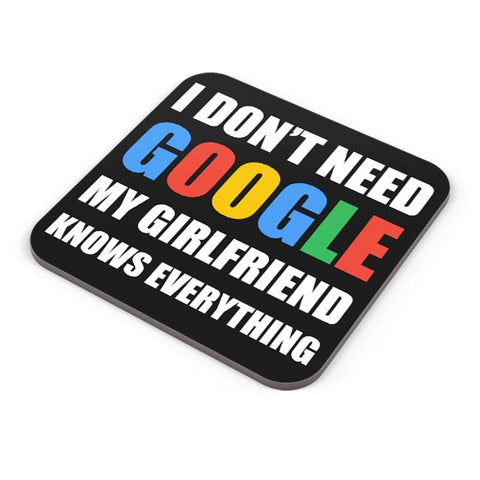 I Dont Need Google, My Girlfriend Knows Everything Coaster Online India