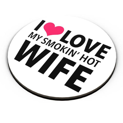 I Love My Smoking Hot Wife | Typography Illustration Fridge Magnet Online India