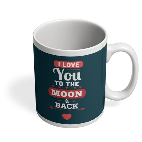 I Loved You To The Moon And Back Coffee Mug Online India