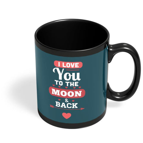 I Loved You To The Moon And Back Black Coffee Mug Online India