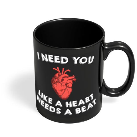 I Need You Like Heart Needs A Beat Black Coffee Mug Online India