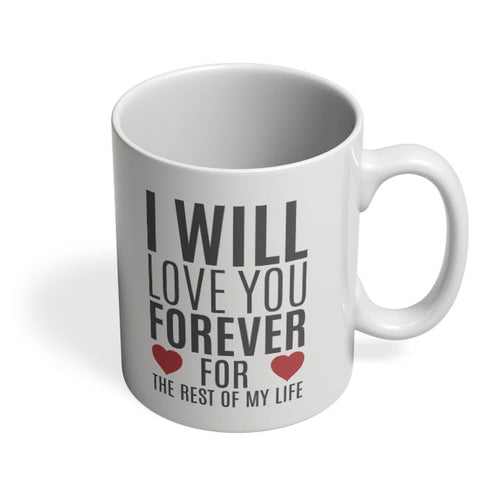 I Will Love You Forever | For Lovers Him/Her Coffee Mug Online India