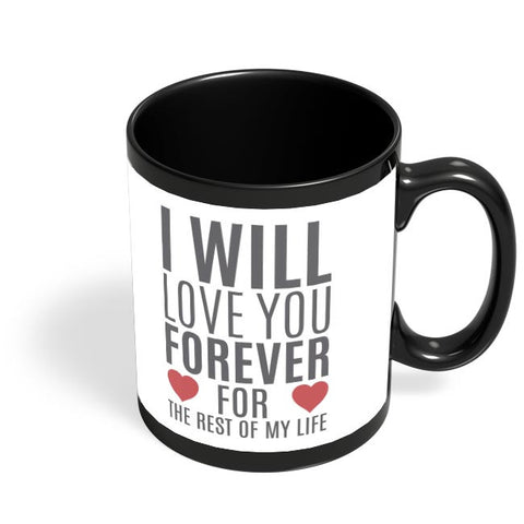I Will Love You Forever | For Lovers Him/Her Black Coffee Mug Online India