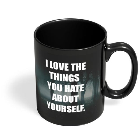 Love The Things You Hate About Yourself | For Couples Him/Her Black Coffee Mug Online India