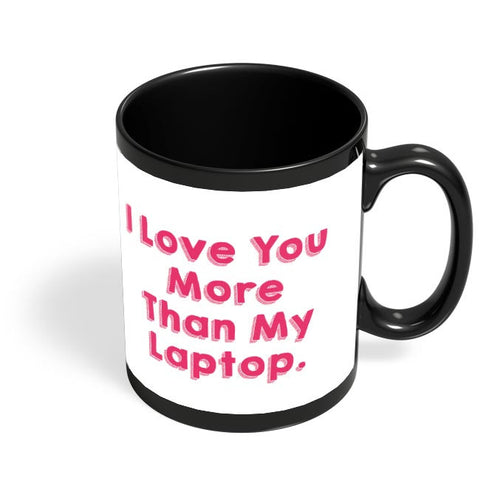 Love Your More Than My Laptop | For Couples Him/Her Black Coffee Mug Online India