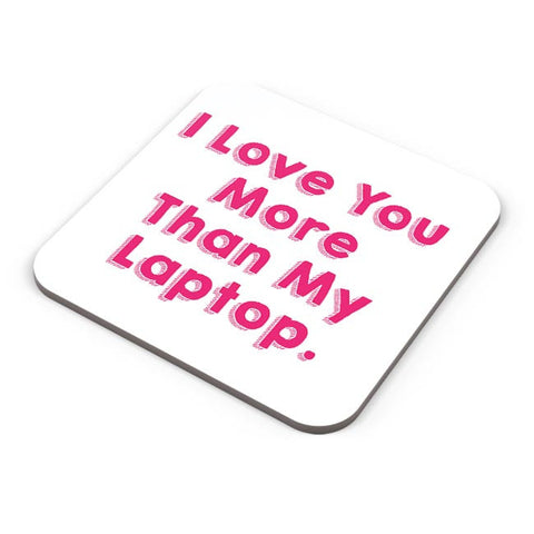 Love Your More Than My Laptop | For Couples Him/Her Coaster Online India