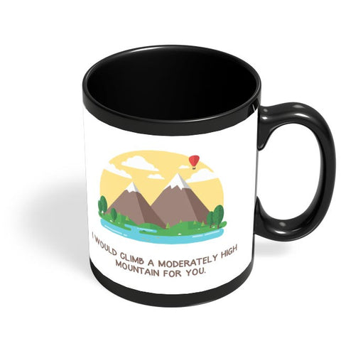 I Would Climb A Moderately High Mountain | For Couples Him/Her Black Coffee Mug Online India