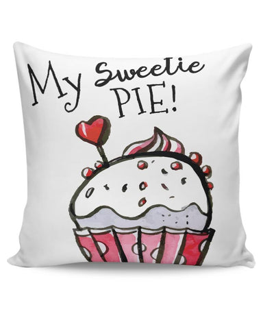 My Sweetie Pie | For Couples Him/Her Cushion Cover Online India
