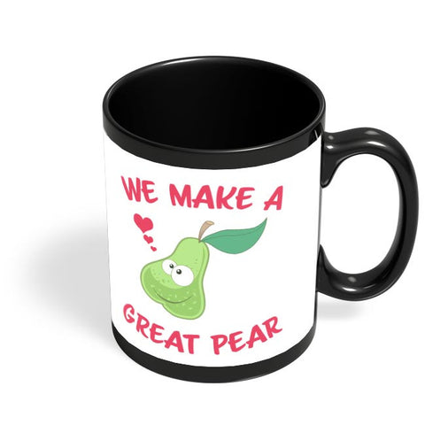 We Make A Great Pear | Cute Pear Illustration | For Couples Him/Her Black Coffee Mug Online India