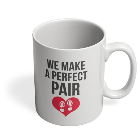 We Make A Perfect Pair | For Couples Him/Her Coffee Mug Online India