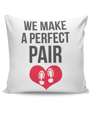 We Make A Perfect Pair | For Couples Him/Her Cushion Cover Online India