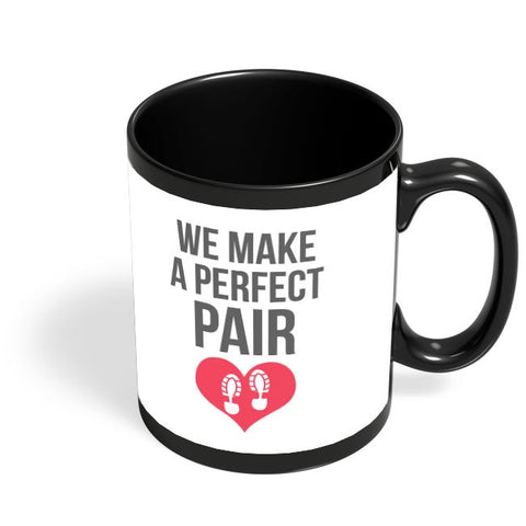 We Make A Perfect Pair | For Couples Him/Her Black Coffee Mug Online India