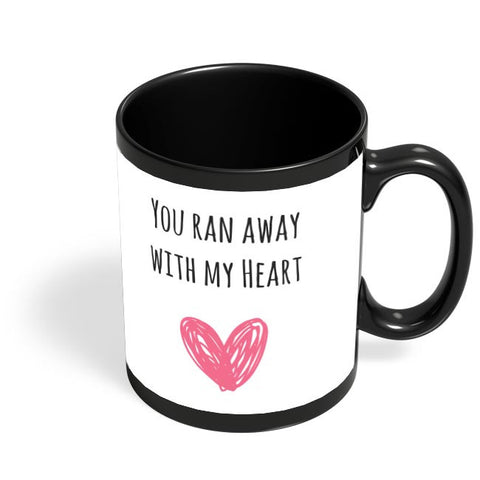 You Ran Away With My Heart | For Couples Him/Her Black Coffee Mug Online India