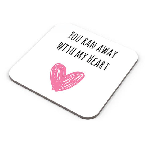 You Ran Away With My Heart | For Couples Him/Her Coaster Online India