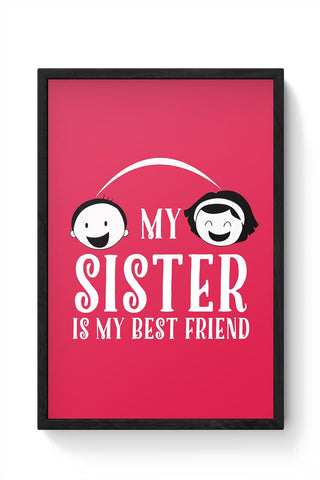 my sister is my best friend Framed Poster Online India
