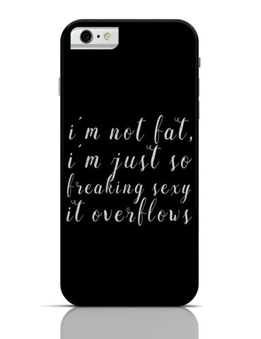 iPhone 6/6S Covers & Cases | I'm not fat | I am just too sexy iPhone 6 / 6S Case Cover Online India