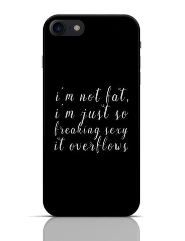 I'm not fat | I am just too sexy  iPhone 7 Covers Cases Online India