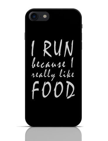 I Run Because I Love Food iPhone 7 Covers Cases Online India