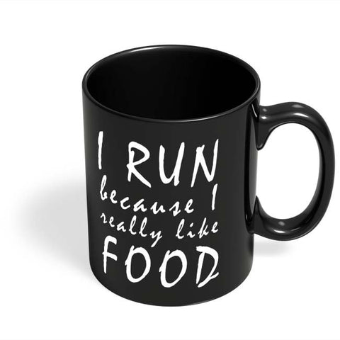 Coffee Mugs Online | I Run Because I Love Food Black Coffee Mug Online India