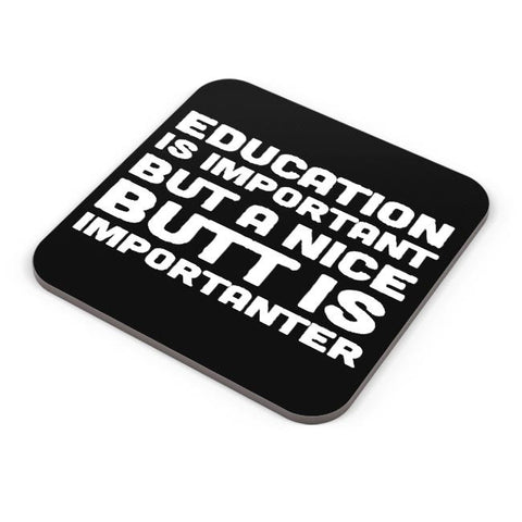 Buy Coasters Online | Education is important But My Butt is Importanter | Coasters Online India | PosterGuy.in