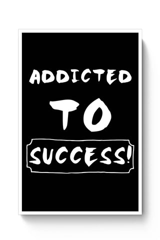 Addicted To Success Poster Online India