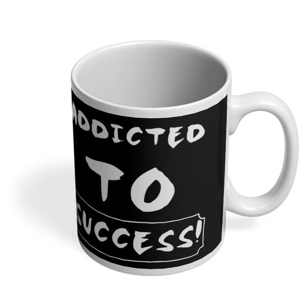 Addicted To Success Coffee Mug Online India