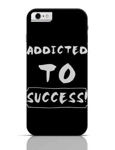 Addicted To Success iPhone 6 6S Covers Cases Online India