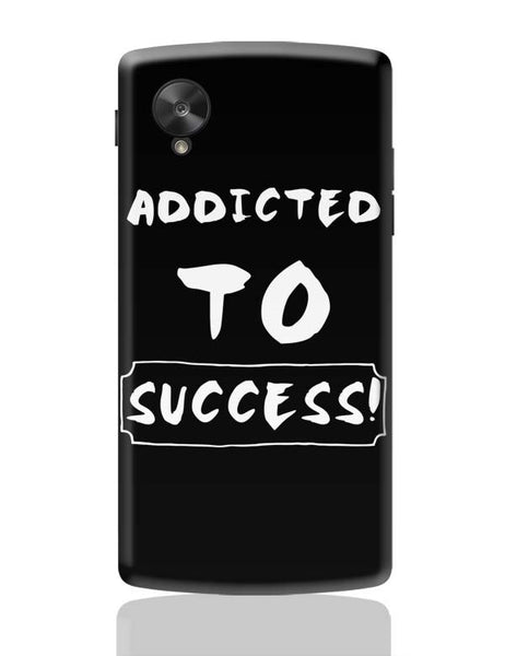 Addicted To Success Google Nexus 5 Covers Cases Online India