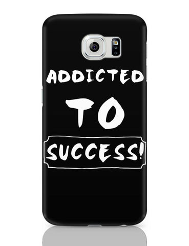 Addicted To Success Samsung Galaxy S6 Covers Cases Online India