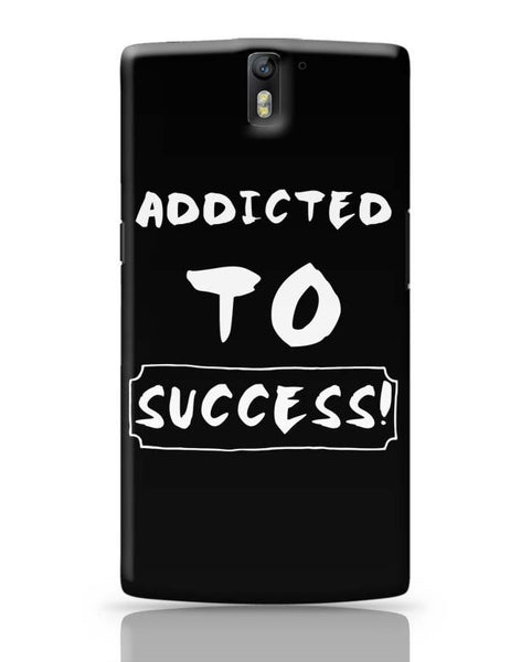 Addicted To Success OnePlus One Covers Cases Online India