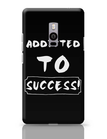 Addicted To Success OnePlus Two Covers Cases Online India