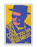 Buy TV Posters Online | Don't Act Cool Unlike You are Heisenberg Breaking Bad Poster | PosterGuy.in